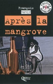 Après la mangrove - FrançoisRobin