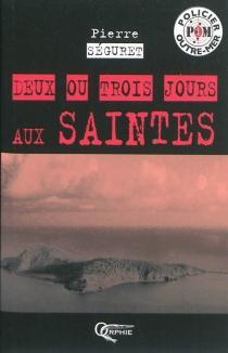 Deux ou trois jours aux Saintes - PierreSéguret