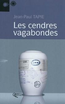 Les cendres vagabondes - Jean-PaulTapie