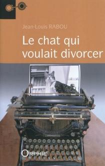 Le chat qui voulait divorcer - Jean-LouisRabou
