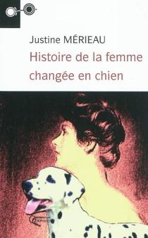 Histoire de la femme changée en chien - JustineMérieau