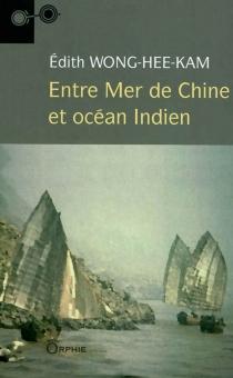 Entre mer de Chine et océan Indien - Hee Kam ÉdithWong
