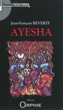 Ayesha : que s'aiment les vivants... !| Suivi de Balkis - Jean-FrançoisReverzy