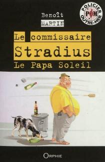Le commissaire Stradius : Le papa soleil - BenoîtMartin