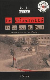 Le décalotté de la rue du Pont : Saint-Denis de la Réunion : roman policier - D. S.Hervey