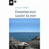 Emmène-moi sauter la mer - Jean-LouisRabou