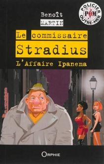 Le commissaire Stradius : l'affaire Ipanema - BenoîtMartin