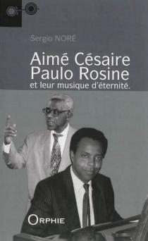 Aimé Césaire, Paulo Rosine et leur musique d'éternité - SergioNoré