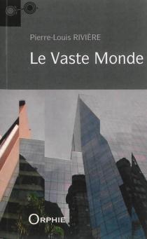 Le vaste monde - Pierre-LouisRivière