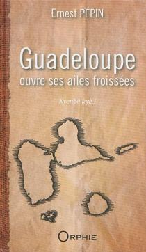 Guadeloupe : ouvre ses ailes froissées : Kyenbé kyè ! - ErnestPépin