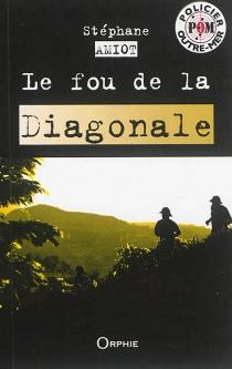 Le fou de la Diagonale - StéphaneAmiot
