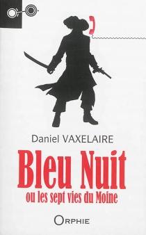Bleu nuit ou Les sept vies du moine - DanielVaxelaire