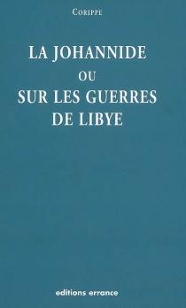 La Johannide ou Sur les guerres de Libye - Corippe