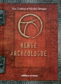 Hergé archéologue - ÉricCrubézy
