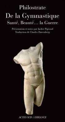De la gymnastique : santé, beauté... la guerre : traité sur la gymnastique - Philostrate l'Athénien