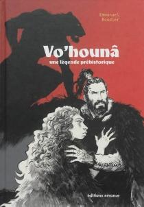 Vo'hounâ : une légende préhistorique - EmmanuelRoudier