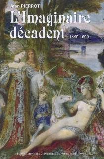L'imaginaire décadent (1880-1900) - JeanPierrot