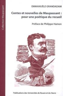 Contes et nouvelles de Maupassant : pour une poétique du recueil - EmmanuèleGrandadam