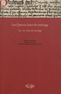 Les quinze joies du mariage : les XV joies du mariage : édition et traduction du manuscrit Y.20 de la bibliothèque municipale de Rouen -