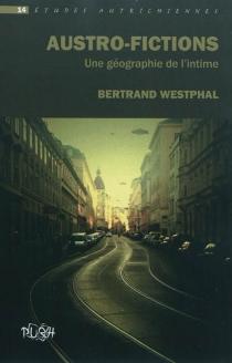 Austro-fictions : une géographie de l'intime - BertrandWestphal