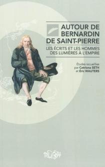 Autour de Bernardin de Saint-Pierre : les écrits et les hommes des Lumières à l'Empire -