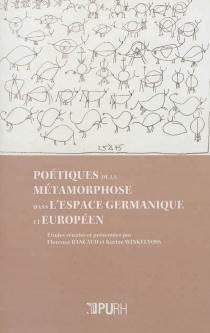 Poétiques de la métamorphose dans l'espace germanique et européen -