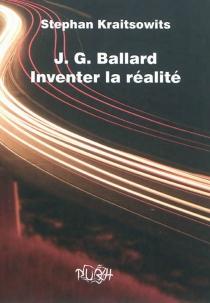 J. G. Ballard, inventer la réalité - StéphanKraitsowits