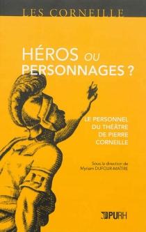 Héros ou personnages ? : le personnel du théâtre de Pierre Corneille -