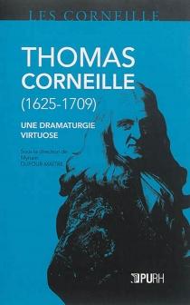 Thomas Corneille, 1625-1709 : une dramaturgie virtuose -