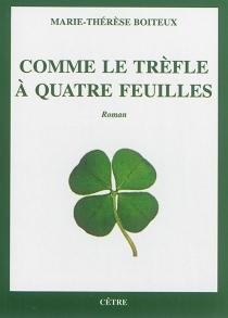 Comme le trèfle à quatre feuilles - Marie-ThérèseBoiteux