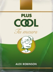 Plus cool tu meurs - Alex Robinson
