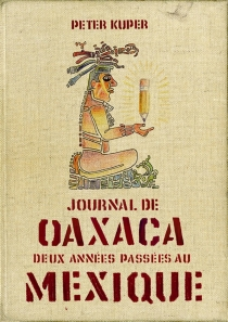 Journal de Oaxaca : deux années passées au Mexique - PeterKuper