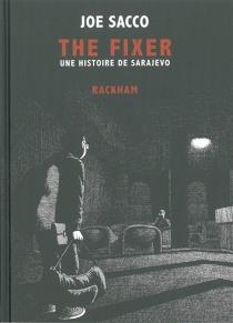 The fixer : une histoire de Sarajevo - JoeSacco