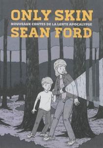 Only skin : nouveaux contes de la lente apocalypse - SeanFord