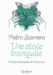 Une étoile tranquille : portrait sentimental de Primo Levi - PietroScarnera