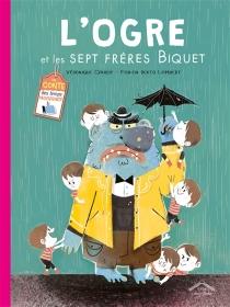 L'ogre et les sept frères Biquet : un conte des temps modernes - VéroniqueCauchy