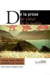 De la prose au coeur de la poésie : France, Italie, Brésil, variations du lyrisme -