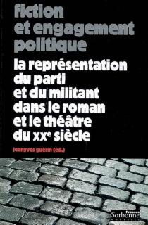 Fiction et engagement politique : la représentation du parti et du militant dans le roman et le théâtre du XXe siècle -
