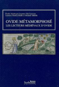 Ovide métamorphosé : les lecteurs médiévaux d'Ovide -
