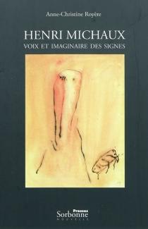 Henri Michaux : voix et imaginaire des signes - Anne-ChristineRoyère