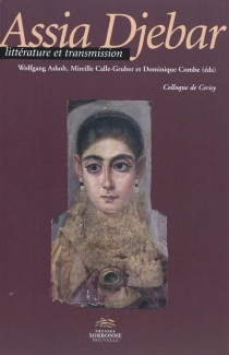 Assia Djebar : littérature et transmission : colloque de Cerisy du 23 au 30 juin 2008 - Centre culturel international . Colloque (2008)
