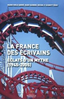 La France des écrivains : éclats d'un mythe (1945-2005) -