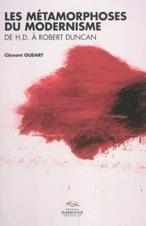 Les métamorphoses du modernisme : de H.D. à Robert Duncan : vers une poétique de la relation - ClémentOudart