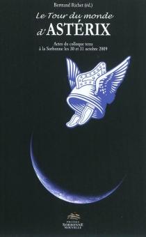 Le tour du monde d'Astérix : actes du colloque tenu à la Sorbonne les 30 et 31 octobre 2009 -