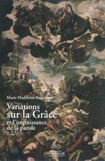 Variations sur la Grâce et l'impuissance de la parole : choix d'articles - Marie-MadeleineFragonard
