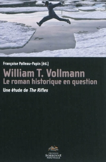 William T. Vollmann, le roman historique en question : une étude de The rifles -
