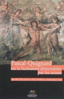 Pascal Quignard ou La littérature démembrée par les muses -