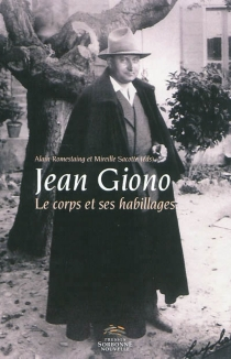 Jean Giono, le corps et ses habillages : actes du colloque international organisé à l'Université Sorbonne nouvelle-Paris 3, les 3, 4 et 5 juin 2009 -