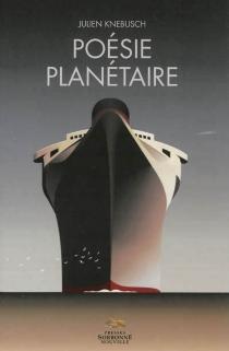 Poésie planétaire : l'ouverture au(x) monde(s) dans la poésie française au début du XXe siècle - JulienKnebusch