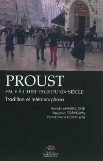 Proust face à l'héritage du XIXe siècle : tradition et métamorphose -